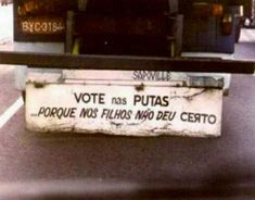 Vote nas putas ... porque nos filhos não deu certo #política frase de #para-choque de caminhão