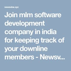 Join mlm software development company in india for keeping track of your downline members - Newsvine