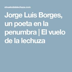 Jorge Luis Borges, un poeta en la penumbra | El vuelo de la lechuza