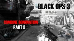 Call of Duty | Black Ops III Combine domination  Part 3