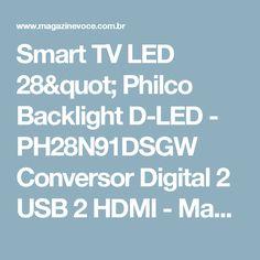 "Smart TV LED 28"" Philco Backlight D-LED - PH28N91DSGW Conversor Digital 2 USB 2 HDMI - Magazine Slgfmegatelc"
