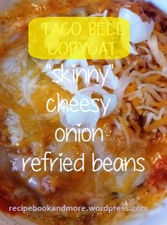 """Taco Bell Copycat Recipe: """"Skinny"""" Cheesy Onion Refried Beans I made a side dish over the weekend with a few simple ingredients, similar to Taco Bell's Pintos and Cheese. To lighten it up I used fat-free refried beans, chunky salsa, some on Taco Bell Pintos And Cheese Recipe, Taco Bell Beans Recipe, Taco Bell Recipes, Bean Dip Recipes, Ww Recipes, Copycat Recipes, Mexican Food Recipes, Cooking Recipes, Taco Bell Guacamole Recipe"""