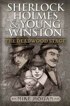 Sherlock Holmes and Young Winston - The Deadwood Stage by Mike Hogan