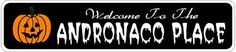 ANDRONACO PLACE Lastname Halloween Sign - Welcome to Scary Decor, Autumn, Aluminum - 4 x 18 Inches by The Lizton Sign Shop. $12.99. Predrillied for Hanging. Great Gift Idea. 4 x 18 Inches. Rounded Corners. Aluminum Brand New Sign. ANDRONACO PLACE Lastname Halloween Sign - Welcome to Scary Decor, Autumn, Aluminum 4 x 18 Inches - Aluminum personalized brand new sign for your Autumn and Halloween Decor. Made of aluminum and high quality lettering and graphics. Made to last for ...