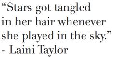 """stars got tangled in her hair ..."" -Laini Taylor"