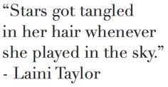 """""""stars got tangled in her hair ..."""" -Laini Taylor"""