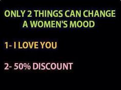 Only 2 things can change a woman's mood..