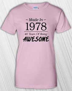 Made in 1978, 40 Years Of Being Awesome on the front of a high quality 100% cotton T-shirt. Available in Mens and Womens Shirts. ***** All Years Available. Just send a note with your purchase if you would like a different year. ***** *** Please Note: Light Blue, Light Pink, Sport