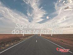 Siga o caminho do que te faz feliz. #caminho #feliz #felicidade #vida