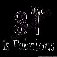 31 is Fabulous Rhinestone Iron-on Crystal Bling Transfer Applique - Make Your Own Shirt DIY! 31st Birthday, Birthday Wishes, Happy Birthday, 31 Birthday Ideas, Birthday Week, Birthday Images, Birthday Greetings, Birthday Gifts, Make Your Own Shirt