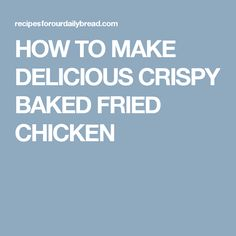 HOW TO MAKE DELICIOUS CRISPY BAKED FRIED CHICKEN
