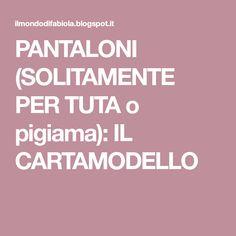 PANTALONI (SOLITAMENTE PER TUTA o pigiama): IL CARTAMODELLO