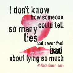 I don't know how someone could tell so many lies and never feel bad about lying so much. #Infidelity