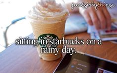 sitting in starbucks on a rainy day...bring a book and sip some coffee...perfect hide out :)