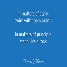 In matters of style, swim with the current;  in matters of principle, stand like a rock.  - Thomas Jefferson  #Leadership  http://altomledelse.dk