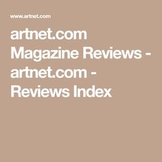 artnet.com Magazine Reviews - artnet.com - Reviews Index