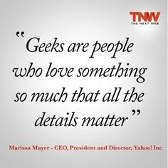"""""""Geeks are people who…."""" by Marrisa Mayer. Inc by Next Web """"Geeks are people who…."""" by Marrisa Mayer. Inc by Next Web Great Quotes, Quotes To Live By, Inspirational Quotes, Time Quotes, Geek Out, Nerd Geek, Geek Tech, Geeks, Never Stop Dreaming"""