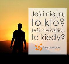 Jeśli nie ja, to kto? Jeśli nie dzisiaj, to kiedy? Sad, Advice, Motivation, Quotes, Bible, Quotations, Tips, Quote, Shut Up Quotes
