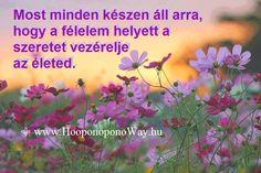 Hálát adok a mai napért. Most minden készen áll arra, hogy a félelem helyett a szeretet vezérelje az életed. Ha te készen állsz, az Univerzum végtelen és feltétlen szeretettel támogat. A jelszó minden pillanatban: Köszönöm. Szeretlek  ⚜ Ho'oponoponoWay Magyarország ⚜ www.HooponoponoWay.hu