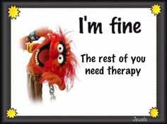 ") muppets Animal quote ""Im fine, its the rest of you that need therapy. Thats The Way, Just For Laughs, Akita, Laugh Out Loud, The Funny, Crazy Funny, Super Funny, In This World, Make Me Smile"