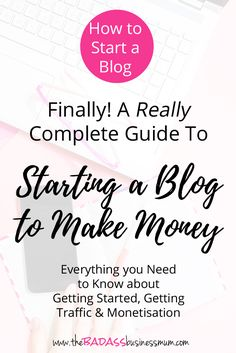 Absolutely Everything you wanted to know about How to Start a Blog to Make Money. Your Complete Guide to Getting Started, Getting Blog Traffic and How to Make Money Blogging
