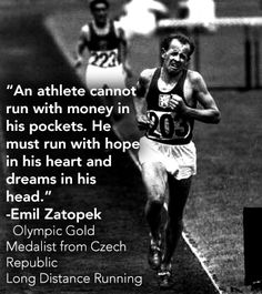 """An athlete cannot run with money in his pockets. He must run with hope in his heart & dreams in his head."" - Emil Zatopek (Olympic Gold Medalist in Long Distance Running from the Czech Republic) Running Guide, Keep Running, Running Workouts, Fun Workouts, Running Posters, Running Quotes, Sport Quotes, Running Inspiration, Fitness Inspiration"