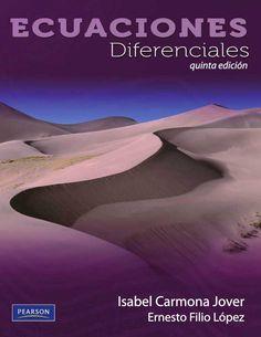 ECUACIONES DIFERENCIALES Autores: Ernesto Filio López y Isabel Carmona Jover  Editorial: Pearson  Edición: 5 ISBN: 9786073202060 ISBN ebook: 9786073202077 Páginas: 536 Área: Ciencias y Salud Sección: Matemáticas