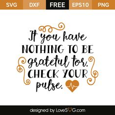 *** FREE SVG CUT FILE for Cricut, Silhouette and more *** If you have nothing to be grateful for check your pulse