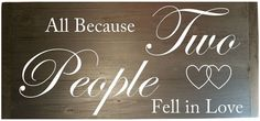 Wooden Wall Sign 20x9 - All because two people fell in love