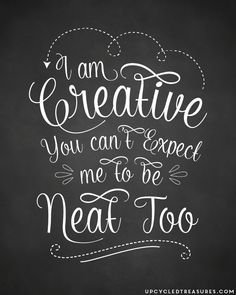"Download this FREE Chalkboard Printable ""I am creative, you can't expect me to be neat too"". 