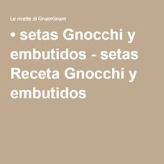 • setas Gnocchi y embutidos - setas Receta Gnocchi y embutidos