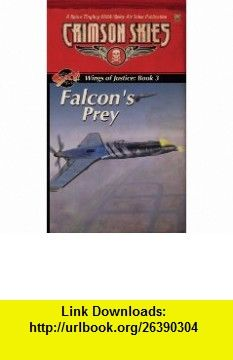 Wings of Justice Trilogy, Book 3 Falcons Prey (9781555604318) Loren L. Coleman , ISBN-10: 1555604315  , ISBN-13: 978-1555604318 ,  , tutorials , pdf , ebook , torrent , downloads , rapidshare , filesonic , hotfile , megaupload , fileserve