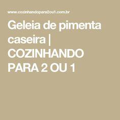 Geleia de pimenta caseira | COZINHANDO PARA 2 OU 1