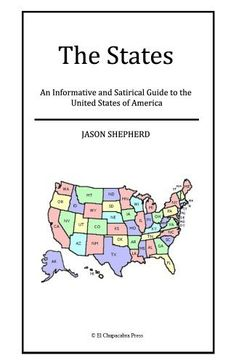 The States - An Informative and Satirical Guide to the United States of America by Jason Shepherd. $0.99. 120 pages. Publisher: El Chupacabra Press; 1 edition (August 6, 2012)