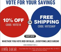 Whether you voted BLUE or RED...Everybody Likes GREEN    Vote for YOUR Savings: Free Shipping use code: VOTESHIP OR 10% Off use code: VOTE10 . Ends Tonight! Only at www.sonyadakarskinclinic.com