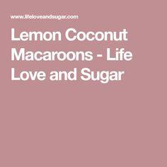 Lemon Coconut Macaroons - Life Love and Sugar