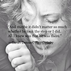 And maybe it didn't matter so much whether he took the step or I did. All I knew was that he was there.