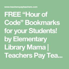 """FREE """"Hour of Code"""" Bookmarks for your Students! by Elementary Library Mama 