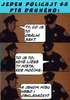 Jeden policajt se ptá druhého Jokes, Lol, Funny, Movie Posters, Husky Jokes, Film Poster, Memes, Funny Parenting, Funny Pranks