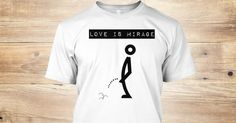 Discover Love Is Mirage T-Shirt, a custom product made just for you by Teespring. With world-class production and customer support, your satisfaction is guaranteed. - Love Is Mirage