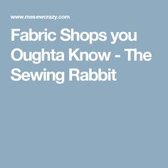Fabric Shops you Oughta Know - The Sewing Rabbit