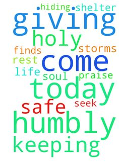 Father, today I come humbly before You giving You all - Father, today I come humbly before You giving You all that I am. Thank You for hiding me in Your shelter and keeping me safe from the storms of life. My soul finds rest in You as I seek You and praise Your holy name in Jesus name. Amen Posted at: https://prayerrequest.com/t/NtG #pray #prayer #request #prayerrequest