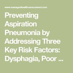 Preventing Aspiration Pneumonia by Addressing Three Key Risk Factors: Dysphagia, Poor Oral Hygiene, and Medication Use | Managed Health Care Connect