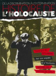 LIVRE. Histoire de l'Holocauste - De la discrimination à l'extermination