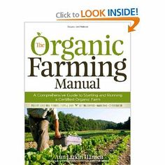 The Organic Farming Manual is your guide to growing organic produce, cheese, meat, dairy, and grains. Learn about techniques, certification, and transitions of  beginning organic farmers.