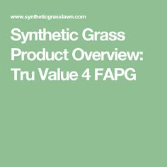 Synthetic Grass Product Overview: Tru Value 4 FAPG