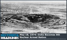 May 18, 1974: India Becomes 6th Nuclear Armed Nation - https://www.historyandheadlines.com/may-18-1974-india-becomes-6th-nuclear-armed-nation/