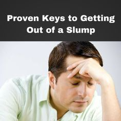 Proven Keys to Getting Out of a Slump - http://coachmikemacdonald.com/proven-keys-to-getting-out-of-a-slump/