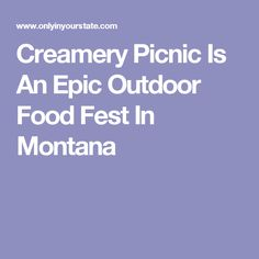 Creamery Picnic Is An Epic Outdoor Food Fest In Montana