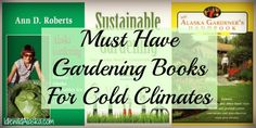 Want a garden but think your area is too cold? Check out these must have gardening books for cold climates and get your garden started today!